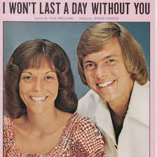 I Won't Last A Day Without You by The Carpenters